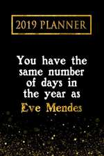 2019 Planner: You Have the Same Number of Days in the Year as Eve Mendes: Eve Mendes 2019 Planner