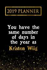 2019 Planner: You Have the Same Number of Days in the Year as Kristen Wiig: Kristen Wiig 2019 Planner