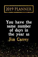 2019 Planner: You Have the Same Number of Days in the Year as Jim Carrey: Jim Carrey 2019 Planner