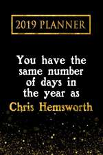 2019 Planner: You Have the Same Number of Days in the Year as Chris Hemsworth: Chris Hemsworth 2019 Planner