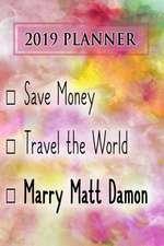 2019 Planner: Save Money, Travel the World, Marry Matt Damon: Matt Damon 2019 Planner