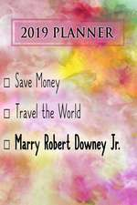2019 Planner: Save Money, Travel the World, Marry Robert Downey Jr.: Robert Downey Jr. 2019 Planner