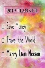 2019 Planner: Save Money, Travel the World, Marry Liam Neeson: Liam Neeson 2019 Planner