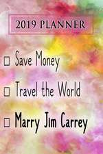 2019 Planner: Save Money, Travel the World, Marry Jim Carrey: Jim Carrey 2019 Planner