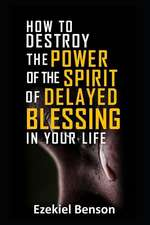 How to Destroy the Power of the Spirit of Delayed Blessing in Your Life