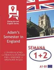 Conversaciones Cotidianas En Inglés Para Ayudarte a Aprender Inglés - Semana 1/Semana 2: Adam's Semester in England