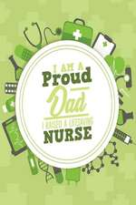 I Am a Proud Dad I Raised a Life Saving Nurse: One Subject College Ruled Notebook