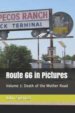 Route 66 in Pictures: Volume 1: Death of the Mother Road