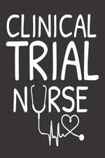 Clinical Trial Nurse: Research Writing Notebook Appreciation Diary For Clinical Trial Nurses