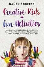 Creative Kids + Fun Activities: Make All Natural Edible Slime, Play Dough, Play Putty, Paper Crafts, Giant Bubble, Liquid Rainbow, Watercolor Paint &