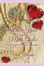 Where Your Heart Meets God's: Find Your Personal Treasure