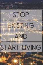 Stop Existing and Start Living: Motivational Notebook (110 Pages, Lined, 6 X 9)