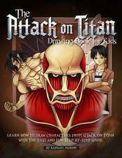 The Attack on Titan Drawing Book for Kids: Learn How to Draw Characters from Attack on Titan with the Easy and Fun Step-By-Step Guide