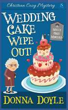 Wedding Cake Wipe Out: Christian Cozy Mystery