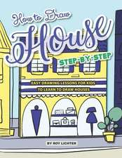 How to Draw House Step-By-Step: Easy Drawing Lessons for Kids to Learn to Draw Houses