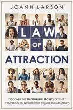 Law of Attraction: Discover the 10 Powerful Secrets of What People Do to Create Their Reality Successfully