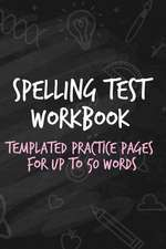 Spelling Test Workbook: Templated Practice Pages for Up to 50 Words