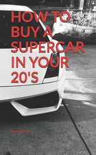 How to Buy a Supercar in Your 20's