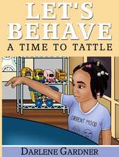 Let's Behave: A Time To Tattle