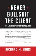 Never Bullshit the Client: My Life in Investment Consulting
