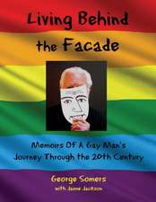 Living Behind the Façade: Memoirs Of A Gay Man's Journey Through the 20th Century