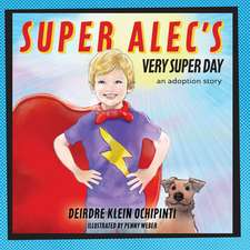 Super Alec's Very Super Day: An Adoption Story
