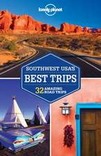 Lonely Planet Southwest USA's Best Trips:  32 Amazing Trips