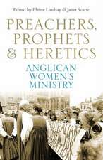 Preachers, Prophets & Heretics:  Anglican Women's Ministry