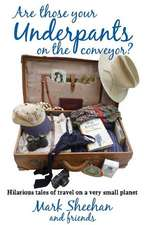 Are Those Your Underpants on the Conveyor?:  Hilarious Tales of Travel on a Very Small Planet