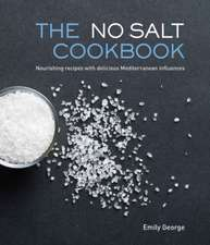 The No Salt Cookbook:  Nourishing Recipes with Delicious Mediterranean Influences