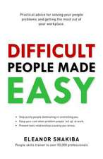 Difficult People Made Easy:  Practical Advice for Solving Your People Problems and Getting the Most Out of Your Workplace