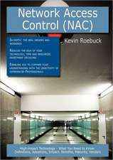 Network Access Control (Nac): High-Impact Technology - What You Need to Know: Definitions, Adoptions, Impact, Benefits, Maturity, Vendors