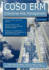 Coso Erm - Enterprise Risk Management: High-Impact Strategies - What You Need to Know: Definitions, Adoptions, Impact, Benefits, Maturity, Vendors