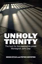 Unholy Trinity:  The Hunt for the Paedophile Priest Monsignor John Day