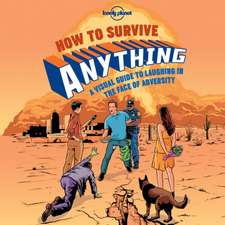 Lonely Planet How to Survive Anything:  Enjoy the World at Your Leisure