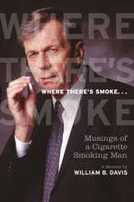 Where There's Smoke...: Musings of a Cigarette Smoking Man
