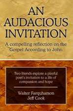 An Audacious Invitation: A Compelling Reflection on the Gospel According To John