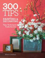 300 Tips for Painting & Decorating:  Tips, Techniques & Trade Secrets