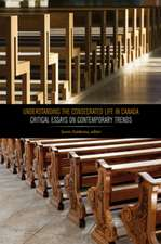 Understanding the Consecrated Life in Canada: Critical Essays on Contemporary Trends