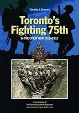Torontos Fighting 75th in the Great War: A Prehistory of the Toronto Scottish Regiment (Queen Elizabeth The Queen Mothers Own)