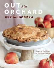 Out of the Orchard: Recipes for Fresh Fruit from the Sunny Okanagan