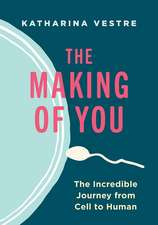 The Making of You: The Incredible Journey from Cell to Human