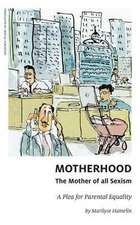 Motherhood, the Mother of All Sexism: A Plea for Parental Equality