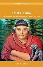 Emily Carr:  The Incredible Life and Adventures of a West Coast Artist