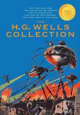 The H. G. Wells Collection (5 Books in 1) the Time Machine, the Island of Doctor Moreau, the Invisible Man, the War of the Worlds, the First Men in th