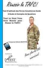 Reussir Le Tafc!:  Test D'Aptitude Des Forces Canadiennes Guide D'Etude Et Exemples de Questions