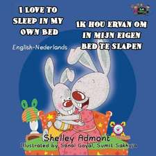 I Love to Sleep in My Own Bed / Ik hou ervan om in mijn eigen bed te slapen: bilingual dutch, english kids books