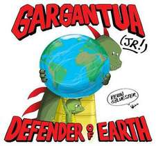 Gargantua (Jr!): Defender of Earth