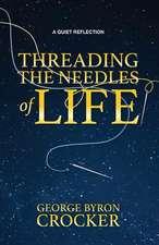 Crocker, G: Threading the Needles of Life