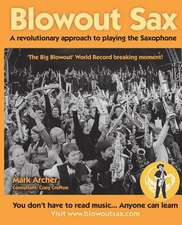 Blowout Sax:  A Revolutionary Approach to Playing the Saxophone